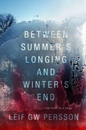 Зимна корица: Leif G.W. Persson. Between Summers Longing and Winters End